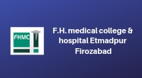 F.H. Medical College & Hospital Etmadpur Firozabad